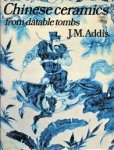 addis, j.m. - chinese ceramics from datable tombs