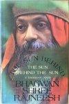 Bhagwan Shree Rajneesh (Osho) - The sun behind / the sun behind the sun; a darshan diary