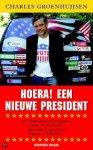 Groenhuijsen, Charles - Hoera ! Een nieuwe president / over kandidaten en campagnes, dollars en democratie, geheimen en geruchten, leugens en lobbyisten