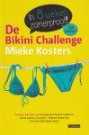 Kosters, Mieke - De Bikini Challenge. In 8 weken zomerproof! Afvallen met heel veel zonnige motivatie & inspiratie - lichte zomerse recepten - slimme slanke tips - concrete bikiniopdrachten