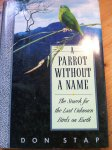 Stap, Don - A Parrot without a Name - The search for the last unknown birds on earth