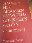 Kuitert, H.M. - Algemeen betwijfeld christelijk geloof / een herziening