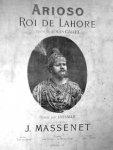 Massenet, Jules: - Arioso du Roi de Lahore. Opéra de Louis Gallet. Chanté par Lassalle