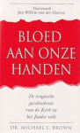 Brown, Michael L. - Voorwoord Jan Willem van der Hoeven. Vertaling Ben Hoekendijk - Bloed aan onze handen. De tragische geschiedenis van de Kerk en het Joodse volk