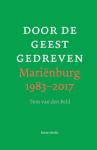 Beld, Tom van den - Door de geest gedreven  -  Mariënburg 1983-2017