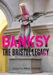 Gough, Paul - Banksy - the Bristol legacy