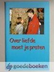 Mauritz, A. Teerds-Gertenbach en P. Wagenaar, J.H. - Over liefde moet je praten --- Serie Opvoedingshandreiking nr 3. Een handreiking met het oog op de opvoedingpraktijk van jongeren in de leeftijd van 12 tot 16 jaar, ten behoeve van ouders en andere opvoeders