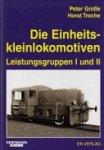 Grosse, P. and H. Troche - Die Einheitskleinlokomotiven
