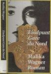 Wagner, Malika . Vertaald uit het Frans door Mirjam de Veth - Eindpunt Gare du Nord  In een verstikkende Parijse voorstad hunkert een 16-jarig meisje naar liefde en geluk