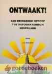 Baaijens, J.A. - Ontwaakt! *nieuw* --- Een dringende oproep tot Reformatorisch Nederland