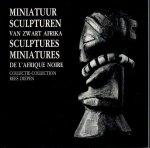 Neyt, François; Rees Diepen - Miniatuur sculpturen van Zwart Afrika Collectie Rees Diepen Sculptures miniatures de l'Afrique noire Collection Rees Diepen