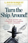 L. David Marquet - Turn the Ship Around! A True Story of Building Leaders by Breaking the Rules