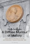 Schouten, Fiona - A Diffuse Murmur of History Literary. Memory Narratives of Civil War and Dictatorship in Spanish Novels After 1990.