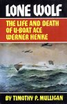 Mulligan, T.P. - Lone Wolf. The life and death of U-Boat Ace Werner Henke.