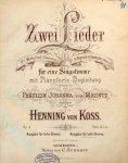 Koss, Henning von: - Zwei Lieder fur eine Singstimme mit Pianoforte-Begleitung. Op. 2. Ausgabe für hohe Stimme