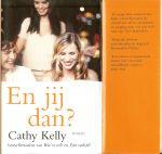 Kelly, Cathy .. Vertaling Cherie van Gelder .. Omslagontwerp Marlies Visser - En jij dan ?