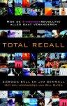 Bell, Gordon en Gemmel, Jim - Total Recall / hoe de e-memoryrevolutie alles gaat veranderen