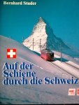 Studer, Bernhard - Auf der Schiene durch die Schweiz