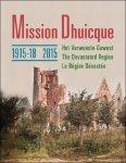 Kris Vandervorst /  Pelletan / Leen Meganck / Leen Meganck, Herman Stynen - Mission Dhuicque The Devastated Region /  Het verwoeste gewest / La région dévastée. 1915-18 / 2015.