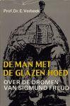 Verbeek, Prof. Dr. E. - De man met de glazen hoed. Biografisch essay over de dromen van Sigmund Freud