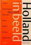 Lauwen, Toon. - Holland in beeld. 1895-2008. Affiches, Boekomslagen, Illustraties, Letters, Merken, Reclame, Tijdschriften.