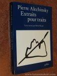 ALECHINSKY, PIERRE / MICHEL SICARD. - Pierre Alechinsky. Extraits pour traits. Textes réunis par Michel Sicard.