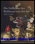 Ayooghi, Sarvenaz ; Sylvia Boehmer (et al) - Stillleben des BALTHASAR VAN DER AST (1593/94-1657)