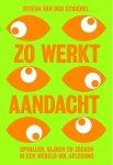 Stefan van der Stigchel - Zo werkt aandacht - opvallen, kijken en zoeken in een wereld vol afleiding