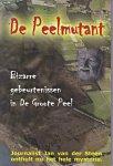 Steen, Jan van der - De Peelmutant. Bizarre gebeurtenissen in de Groote Peel
