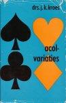 Kroes, drs.J.K. - Acol-variaties. Moderne biedmethoden in het acol systeem.