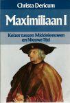 Dericum, Christa - MAXIMILIAAN I - KEIZER TUSSEN MIDDELEEUWEN EN NIEUWE TIJD