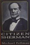 Fellman, Michael. - Citizen Sherman. A life of William Tecumseh Sherman.