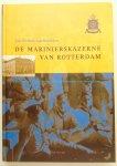 Borselen, Jan Willem. van. - De Marinierskazerne van Rotterdam. Van arsenaal der Admiraliteit tot bakermat van zeesoldaten