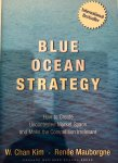 Kim, W. Chan, Mauborgne, Renee - Blue Ocean Strategy / How To Create Uncontested Market Space And Make The Competition Irrelevant