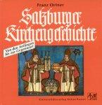 Ortner, Franz - Salzburger Kirchengeschichte (Von den Anfangen bis zur Gegenwart)