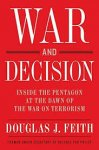 Feith, Douglas J. - War and decision. Inside the pentagon at the dawn of the war on terrorism