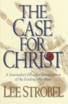 Lee Strobel - The Case for Christ A Journalist's Personal Investigation of the Evidence for Jesus