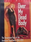 Server, Lee - Over my dead body The Sensational Age of the American Paperback : 1945-1955