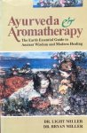 Miller, dr. Light and Miller, dr. Bryan - Ayurveda & aromatherapy; the earth essential guide tot ancient wisdom and modern healing