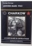 Bernage, G. - Charkow. Le Corps Blinde SS contre-attaque, fevrier-mars 1943.