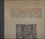 PIT, A. - HET GOUD- EN ZILVERWERK IN HET NEDERLANDSCH MUSEUM TE AMSTERDAM.