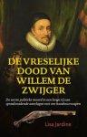 Jardine, Lisa - De vreselijke dood van Willem de Zwijger.  De eerste politieke moord in een lange rij van spraakmakendee aanslagen met een handvuurwapen