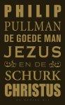 Philip Pullman - De goede man Jezus en de schurk Christus