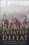 Murdoch, Adrian. - Rome's Greatest Defeat / Massacre in the Teutoburg Forest