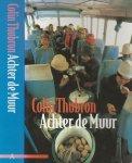 Thubron Colin Vertaald door P.H. Ottenhof en Tineke Davids  Omslagontwerp Marjo Starink  Fotoauteur Jerry Bauer - Achter de Muur Reis door China