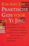 Lim, Kim-Anh - Praktische Gids voor de Yi Jing. Een complete benadering: I) Geschiedenis, theorie en principes van het raadplegen II) De 64 Hexagrammen van het Orakel en hun Interpretatie