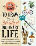 Irene Smit - 50 Ways to Draw Your Beautiful, Ordinary Life (Flow)