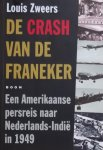 Zweers, Louis. - De crash van de Franeker.  Een Amerikaanse persreis naar Nederlands-Indië in 1949