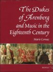 Marie Cornaz - Dukes of Arenberg and Music in the Eighteenth Century : The Story of a Music Collection