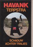 HAVANK TERPSTRA - SCHADUW ACHTER TRALIES